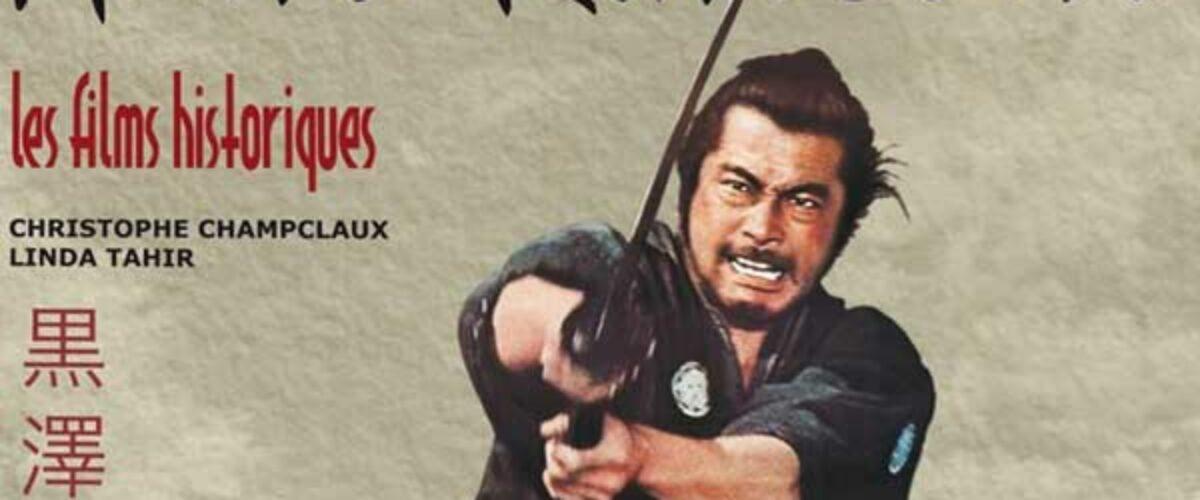 """Akira Kurosawa - Les films historiques"" de Christophe Champlaux"